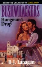 Bushwhackers 09: Hangman's Drop ebook by B. J. Lanagan
