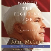 Worth the Fighting For - The Education of an American Maverick, and the Heroes Who Inspired Him Audiolibro by John McCain, Mark Salter