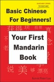 Basic Chinese For Beginners! Your First Mandarin Book