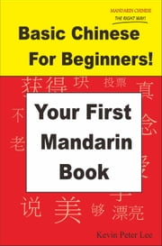 Basic Chinese For Beginners! Your First Mandarin Book ebook by Kevin Peter Lee