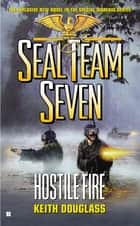 Seal Team Seven #21 - Hostile Fire ebook by Keith Douglass