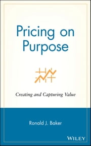 Pricing on Purpose - Creating and Capturing Value ebook by Ronald J. Baker