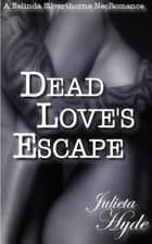 Dead Love's Escape (A Belinda Silverthorne NecRomance Novella #4) ebook by Julieta Hyde