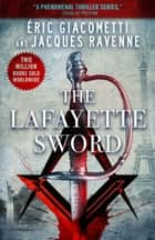 The Lafayette Sword ebook by Eric Giacometti,Jacques Ravenne,Anne Trager