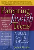 Parenting Jewish Teens ebook by Joanne Doades