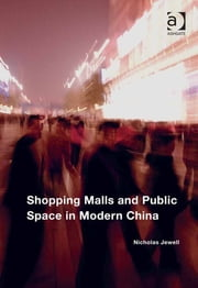 Shopping Malls and Public Space in Modern China ebook by Mr Nicholas Jewell