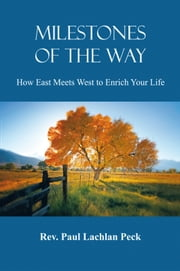 Miletstones of the Way: How East Meets West to Enrich Your Life ebook by Reverend Paul Lachlan Peck