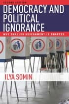 Democracy and Political Ignorance ebook by Ilya Somin