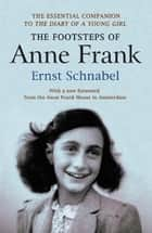 The Footsteps of Anne Frank - Essential companion to The Diary of a Young Girl ebook by Ernst Schnabel, Erika Prins, Gillian Walnes MBE
