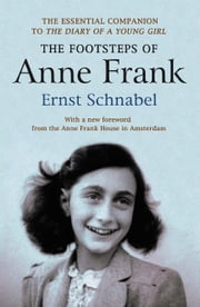The Footsteps of Anne Frank - Essential companion to The Diary of a Young Girl ebook by Ernst Schnabel,Erika Prins,Gillian Walnes MBE