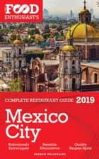 MEXICO CITY - 2019 -The Food Enthusiast's Complete Restaurant Guide ebook by Andrew Delaplaine