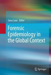 Forensic Epidemiology in the Global Context ebook by Sana Loue
