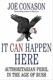 It Can Happen Here - Authoritarian Peril in the Age of Bush ebook by Joe Conason