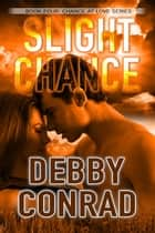 Slight Chance - Chance at Love, #4 ebook by DEBBY CONRAD