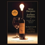 Wine Drinking for Inspired Thinking - Uncork Your Creative Juices audiobook by Michael J. Gelb