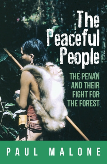 The Peaceful People: The Penan and their Fight for the Forest 電子書 by Paul Malone