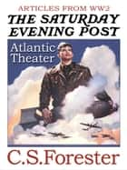 Articles fro WW2 Atlantic Theater ebook by C. S. Forester