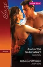Another Wild Wedding Night/Seduce And Rescue ebook by Leslie Kelly, Jillian Burns