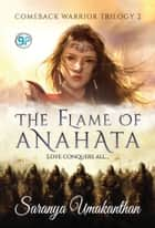 The Flame of Anahata - Love Conquers All ebook by Saranya Umakanthan, GP Editors
