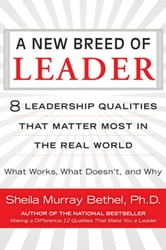 A New Breed of Leader - 8 Leadership Qualities That Matter Most in the Real World What Works, What Doesn't, and Why ebook by Sheila M. Bethel, Ph.D.