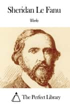 Works of Sheridan Le Fanu ebook by Sheridan Le Fanu