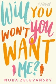 Will You Won't You Want Me? - A Novel ebook by Nora Zelevansky