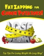 Fat Zapping For Couch Potatoes ebook by Mike Hall