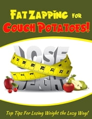 Fat Zapping For Couch Potatoes - Top Tips For Losing Weight The Lazy Way ebook by Mike Hall