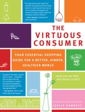 The Virtuous Consumer - Your Essential Shopping Guide for a Better, Kinder, Healthier World ebook by Leslie Garrett
