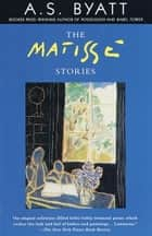 The Matisse Stories ebook by A. S. Byatt