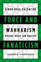 Force and Fanaticism ebook by Simon Ross Valentine