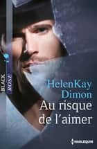 Au risque de l'aimer ebook by HelenKay Dimon