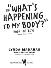 What's Happening to My Body? Book for Boys - Revised Edition ebook by Lynda Madaras,Area Madaras,Simon Sullivan