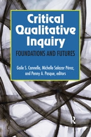 Critical Qualitative Inquiry - Foundations and Futures ebook by Gaile S Cannella,Michelle Salazar Pérez,Penny A Pasque