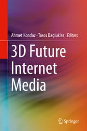 3D Future Internet Media ebook by Ahmet Kondoz, Tasos Dagiuklas