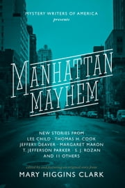 Manhattan Mayhem - New Crime Stories from Mystery Writers of America ebook by Mary Higgins Clark,Lee Child,Jeffery Deaver,Thomas H. Cook,T. Jefferson Parker