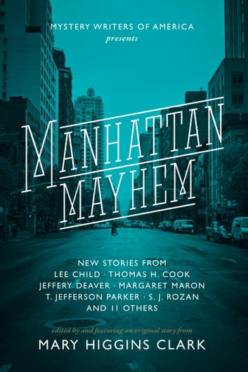 Manhattan Mayhem - New Crime Stories from Mystery Writers of America ebook by Lee Child,Jeffery Deaver,Thomas H. Cook,T. Jefferson Parker