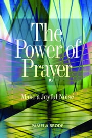 The Power of Prayer: Make a Joyful Noise ebook by Pamela Brode