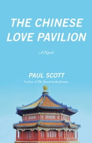 The Chinese Love Pavilion - A Novel ebook by Paul Scott