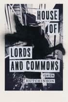 House of Lords and Commons - Poems ebook by Ishion Hutchinson