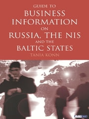 Guide to Business Information on Russia, the NIS and the Baltic States ebook by Tania Konn