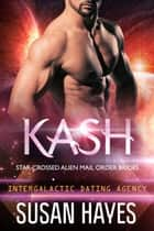 Kash: Star-Crossed Alien Mail Order Brides (Intergalactic Dating Agency) - Star-Crossed Alien Mail Order Brides, #3 ebook by Susan Hayes