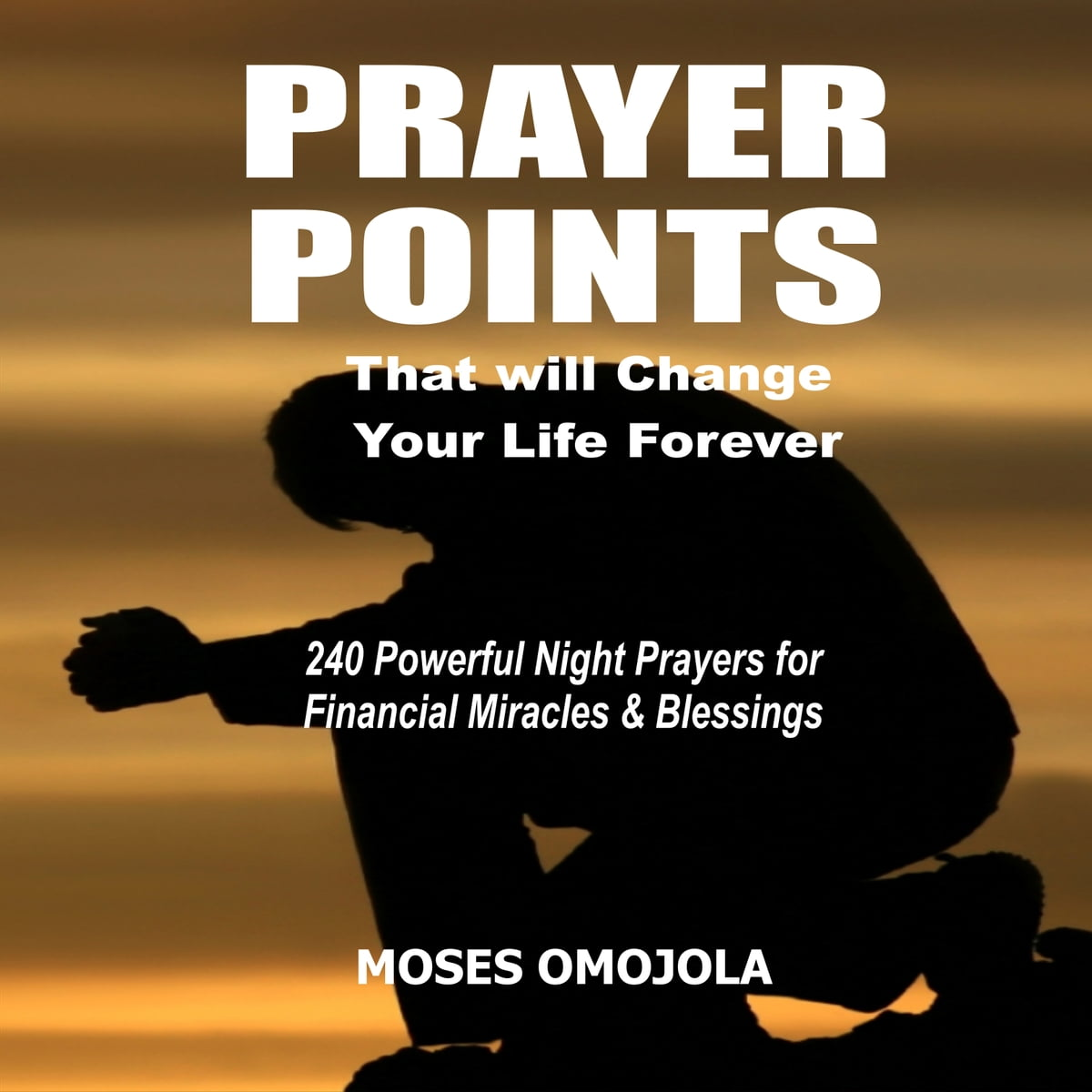Deliverance Prayer Points That Will Change Your Life Forever audiobook by  Moses Omojola - Rakuten Kobo