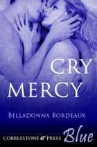 Cry Mercy ebook by Belladonna Bordeaux