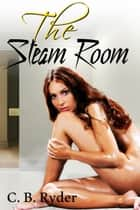 The Steam Room ebook by C. B. Ryder