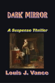 Dark Mirror ebook by Louis Joseph Vance