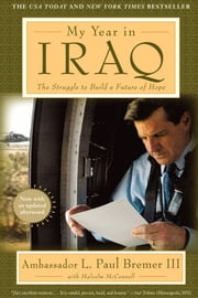 My Year in Iraq - The Struggle to Build a Future of Hope ebook by Malcolm McConnell,L.  Paul Bremer III