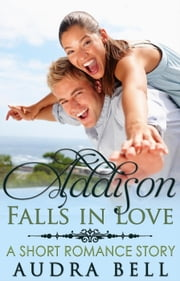 Addison Falls in Love - A Short Romance Story - The Love Series ebook by Audra Bell