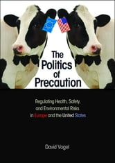 The Politics of Precaution - Regulating Health, Safety, and Environmental Risks in Europe and the United States ebook by David Vogel