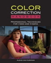 The Color Correction Handbook: Professional Techniques for Video and Cinema - Professional Techniques for Video and Cinema ebook by Alexis Van Hurkman